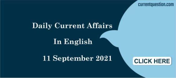 Daily Current Affairs In English 11 September 2021