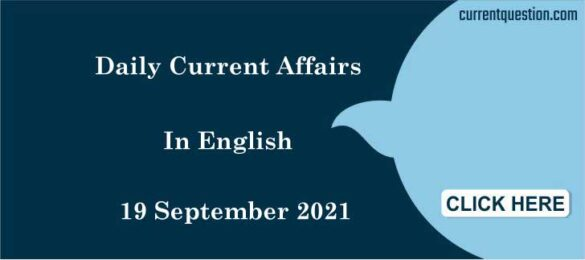 Daily Current Affairs In English 19 September 2021