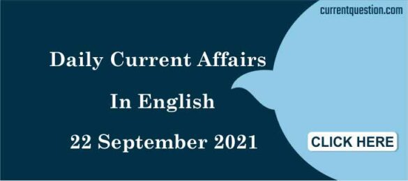 DAILY CURRENT AFFAIRS IN ENGLISH 22 SEPTEMBER 2021
